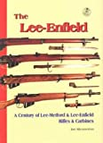 The Lee-Enfield: A Century of Lee-Metford and Lee-Enfield Rifled and Carbines