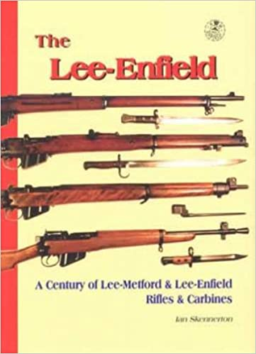 The Lee-Enfield: A Century of Lee-Metford and Lee-Enfield Rifled and  Carbines by Ian D  Skennerton (2007-08-01)