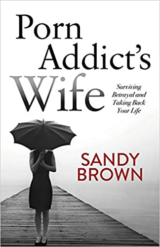 Surviving Betrayal and Taking Back Your Life Porn Addict/'s Wife