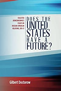 Does the United States Have a Future?: Collected (Nonconformist) Essays on Russian-American Relations, 2015-17 by CreateSpace Independent Publishing Platform