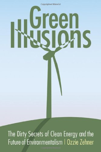 Green Illusions  The Dirty Secrets Of Clean Energy And The Future Of Environmentalism  Our Sustainable Future