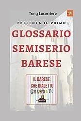 Il barese, che dialetto colorato!: Unico, completo e pittoresco glossario semiserio in lingua