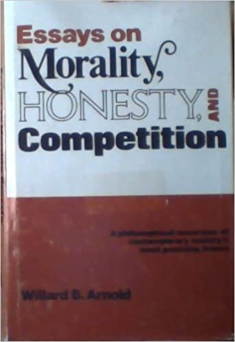 Essays On Morality Honesty And Competition Willard B Arnold  Essays On Morality Honesty And Competition Willard B Arnold   Amazoncom Books