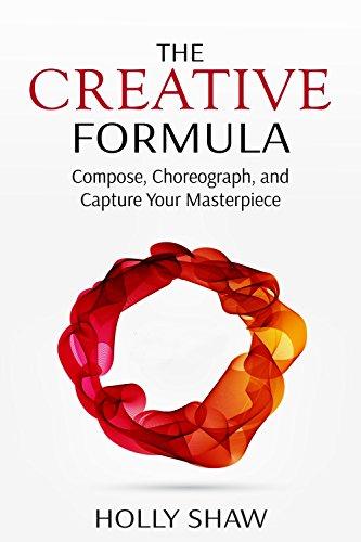 - The Creative Formula: Compose, Choreograph, and Capture Your Masterpiece