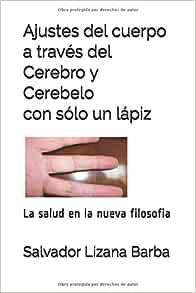 Amazon.com: Ajustes Del Cuerpo A Través Del Cerebro Y Cerebelo Con Sólo Un  Lápiz: Salvador Lizana Barba (1) (Spanish Edition) (9781520170039):  Filosofia, La Salud En La Nueva: Books @tataya.com.mx 2020