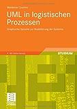UML in logistischen Prozessen: Graphische Sprache zur Modellierung der Systeme