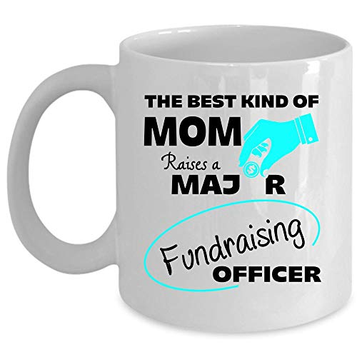 Funny Mama Mug, Major Fundraising Officer Coffee Mug, The Best Kind Of Mom Raises Major Fundraising Officer Cup (Coffee Mug 11 Oz - WHITE) (Fundraising Ideas That Raise The Most Money)