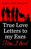 True Love Letters To My Exes: How I Loved