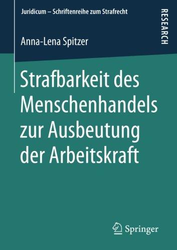 Strafbarkeit des Menschenhandels zur Ausbeutung der Arbeitskraft (Juridicum – Schriftenreihe zum Strafrecht) (German Edition) pdf