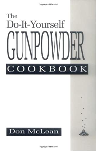 The do it yourself gunpowder cookbook don mclean 9780873646758 the do it yourself gunpowder cookbook don mclean 9780873646758 amazon books solutioingenieria Choice Image