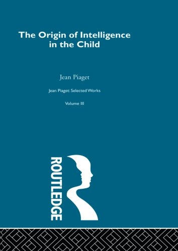 Origin of Intelligence in the Child: Selected Works vol 3