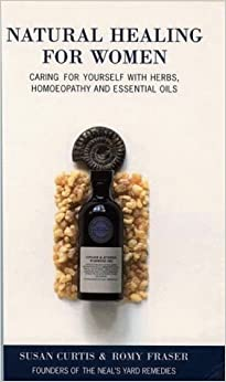 Natural Healing for Women: Caring for yourself with herbs, homoeopathy and essential oils by Susan Curtis (1997-06-02)