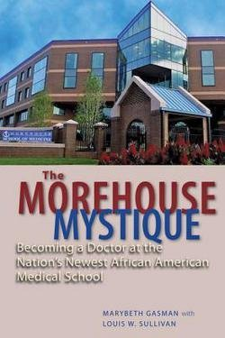 Marybeth Gasman: The Morehouse Mystique : Becoming a Doctor at the Nation's Newest African American Medical School (Hardcover); 2012 Edition