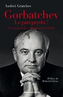 Gorbatchev, le pari perdu ? : de la perestroïka à l'implosion de l'URSS, Gratchev, Andreï
