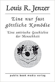 Book Eine nur fast göttliche Komödie: Eine satirische Geschichte der Menschheit (German Edition)