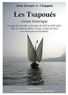 Les Tsapoués : la saga d'une famille valdo-neuchâteloise : [roman historique], Chappuis, Jean-Jacques