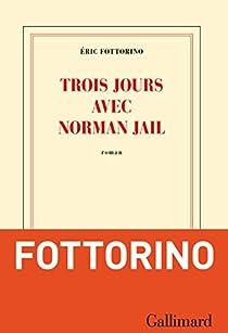 Trois jours avec Norman Jail par Fottorino