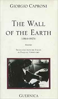 The Wall of the Earth (1964-1975) (Essential Poets (Guernica))