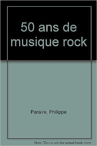 50 Ans De Musique Rock Amazon Co Uk Philippe Paraire