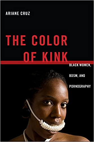 The Color of Kink: Black Women, BDSM, and Pornography (Sexual