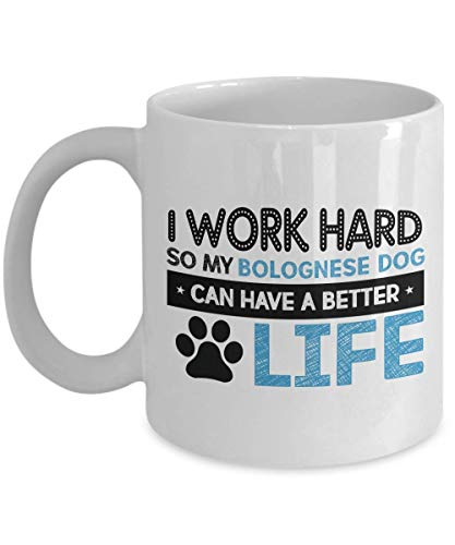 Dog Lover Coffee Mug - I Work Hard So My Bolognese Can Have A Better Life - Witty Pet Owner Pug Puppy Paw Mutt Collar Worker 11 - Dogs Bolognese