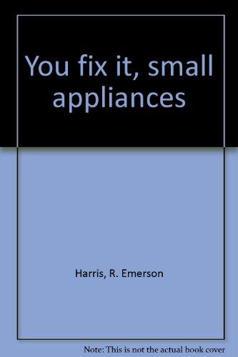 You fix it, small appliances