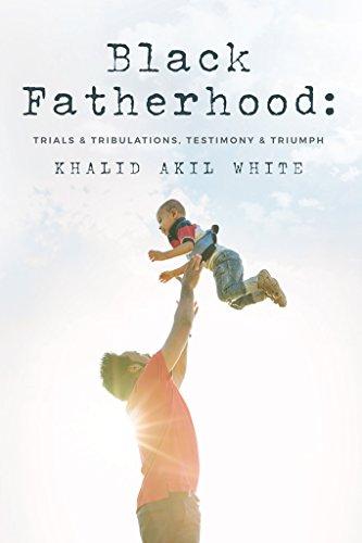 Search : Black Fatherhood: Trials & Tribulations, Testimony & Triumph
