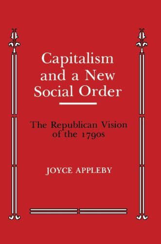 Capitalism and a New Social Order (Anson G. Phelps Lectureship on Early American History)