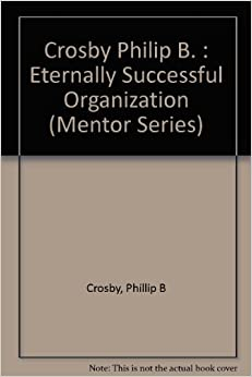 Crosby Philip B. : Eternally Successful Organization (Mentor Series)