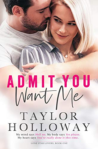 Admit You Want Me (Lone Star Lovers Book 1) (Player Ladies Series Texas)