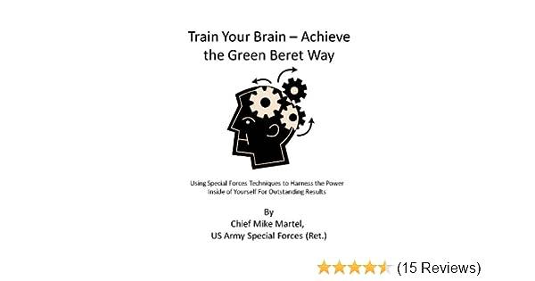 83b6bd2f350bd Amazon.com  Train Your Brain - Achieve The Green Beret Way eBook ...