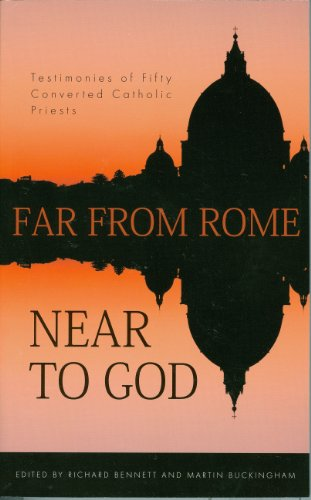 Far from Rome, Near to God: Testimonies of Fifty Converted Roman Catholic Priests