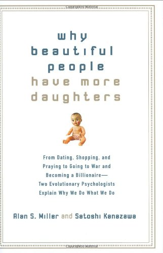 Why Beautiful People Have More Daughters: From Dating, Shopping, and Praying to Going to War and Becoming a Billionaire-