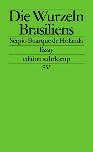 Die Wurzeln Brasiliens  Essay. Mit Einem Nachwort Von Sérgio Costa  Edition Suhrkamp