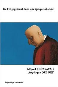 De l'engagement dans une époque obscure par Miguel Benasayag