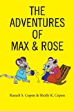 The Adventures of Max and Rose, Russell Copen and Sholly Copen, 0595368409