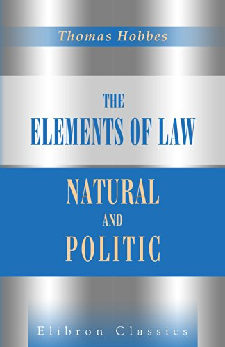 The Elements of Law, Natural and Politic. Edited with a Preface and Critical Notes, by Ferdinand T?nnies. To Which Are Subjoined Selected Extracts from Unprinted Mss. of Thomas Hobbes