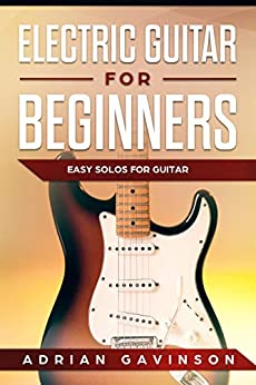 electric guitar for beginners easy solos for guitar kindle edition by adrian gavinson arts. Black Bedroom Furniture Sets. Home Design Ideas