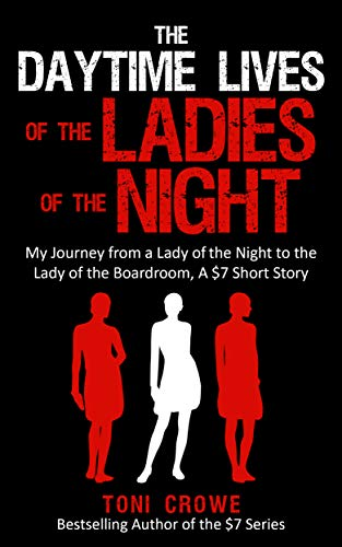 The Daytime Lives Of The Ladies Of The Night by Toni Crowe