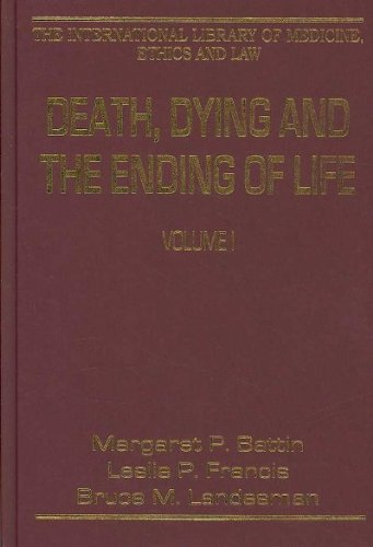 Death, Dying and the Ending of Life, Volumes I and II (The International Library of Medicine, Ethics and Law) (v. 1)