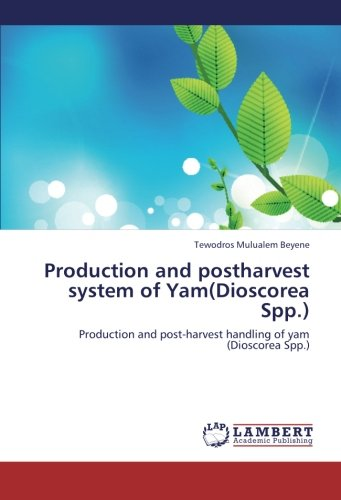 Production and postharvest system of Yam(Dioscorea Spp.): Production and post-harvest handling of yam (Dioscorea Spp.) PDF