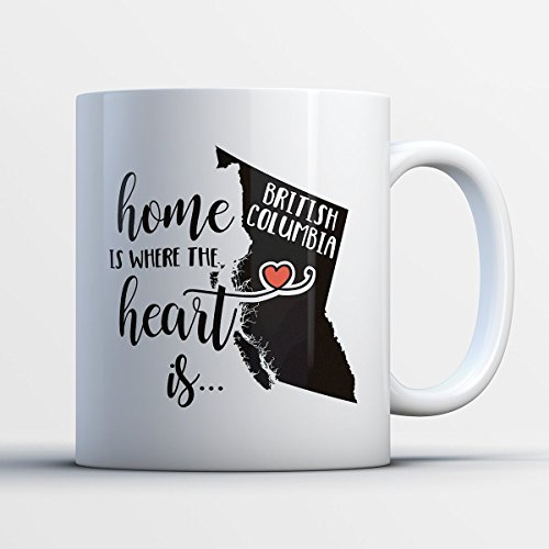 British Columbia Coffee Mug – Home Is Where The Heart Is British Columbia - Funny 11 oz White Ceramic Tea Cup - Humorous and Cute British Columbia Resident Gifts with British Columbia Sayings