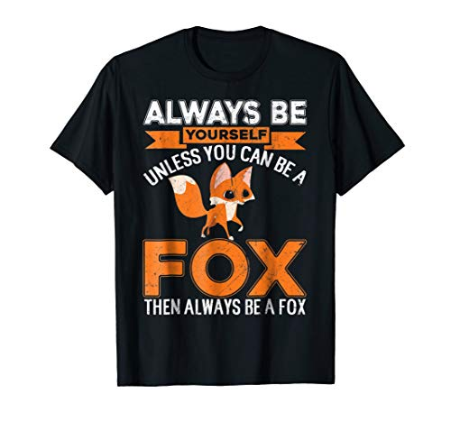Fox T-shirt Always Be Yourself Unless You Can Be A Fox