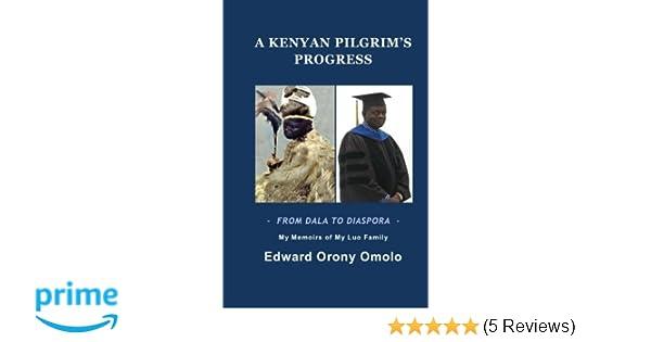 A KENYAN PILGRIM'S PROGRESS-FROM DALA TO DIASPORA-My Memoirs
