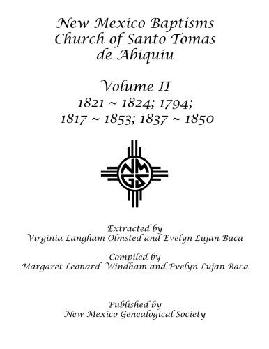 (New Mexico Baptisms Church of Santo Tomas de Abiquiu: Volume II 1817-1853)