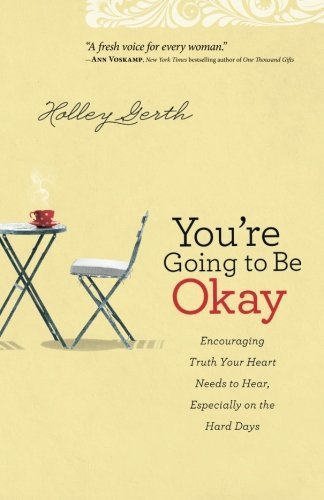 Encouragement Gift (You're Going to Be Okay: Encouraging Truth Your Heart Needs to Hear, Especially on the Hard Days)