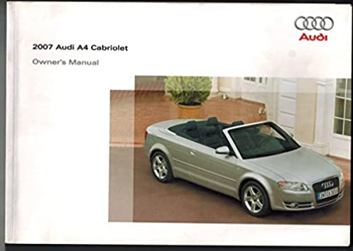 2007 audi a4 cabriolet owners manual factory set amazon com books rh amazon com audi a4 2007 user manual pdf audi a4 quattro 2007 owner manual