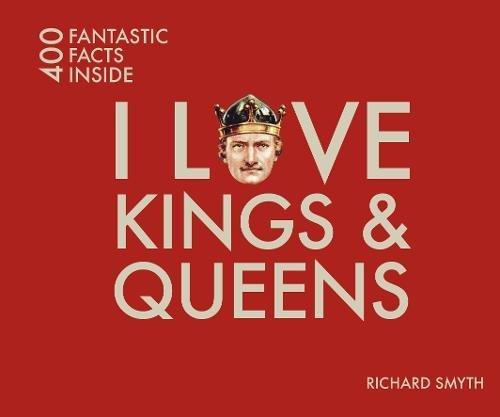 I Love Kings & Queens: 400 Fantastic Facts Inside PDF