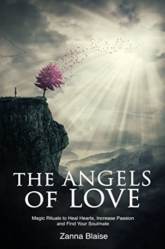 The Angels of Love: Magic Rituals to Heal Hearts, Increase Passion and Find Your Soulmate