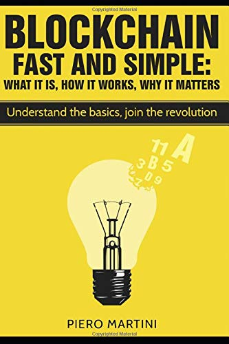 Blockchain Fast And Simple   What It Is How It Works Why It Matters  Understand The Basics Join The Revolution